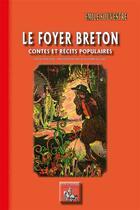 Couverture du livre « Le foyer breton ; contes et récits populaires ; texte intégral » de Emile Souvestre aux éditions Editions Des Regionalismes