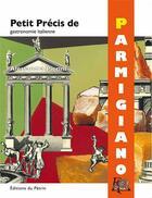 Couverture du livre « Petit précis de parmigiano » de Alessandra Pierini aux éditions Editions Du Petrin