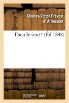 Couverture du livre « Dieu le veut ! » de Arlincourt (Prevost aux éditions Hachette Bnf