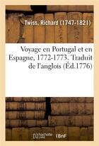 Couverture du livre « Voyage en portugal et en espagne, 1772-1773. traduit de l'anglois » de Twiss Richard aux éditions Hachette Bnf
