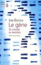 Couverture du livre « Le gène ; un concept en évolution » de Jean Deutsch aux éditions Seuil