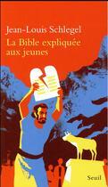 Couverture du livre « La Bible expliquée aux jeunes » de Jean-Louis Schlegel aux éditions Seuil