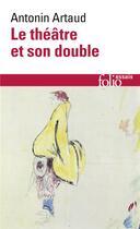 Couverture du livre « Le theatre et son double / le theatre de seraphin » de Antonin Artaud aux éditions Gallimard