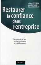 Couverture du livre « Restaurer la confiance dans l'entreprise ; renouveler le lien entre employeur et collaborateurs » de Frederic Petitbon et Hubert Heckmann et Alain Reynaud aux éditions Dunod