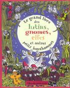 Couverture du livre « Le Grand Livre Des Lutins, Gnomes, Elfes Et Autres Petits Bonshommes » de Collectif aux éditions Albin Michel Jeunesse