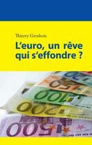 Couverture du livre « L'euro, un rêve qui s'effondre ? » de Thierry Grosbois aux éditions Books On Demand
