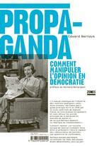 Couverture du livre « Propaganda ; comment manipuler l'opinion en démocratie » de Edward Bernays aux éditions Zones