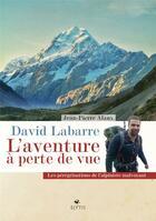Couverture du livre « David Labarre, l'aventure à perte de vue ; les pérégrinations de l'alphiniste malvoyant » de Jean-Pierre Alaux aux éditions Elytis