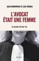 Couverture du livre « L'avocat était une femme ; le procès de leur vie » de Lisa Vignoli et Julia Minkowski aux éditions Lattes