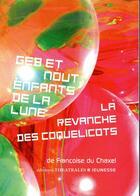 Couverture du livre « Geb et Nout, enfants de la lune ; la revanche des coquelicots » de Francoise Du Chaxel aux éditions Theatrales