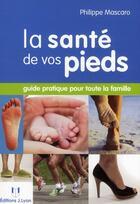 Couverture du livre « La santé de vos pieds » de Philippe Mascaro aux éditions Josette Lyon