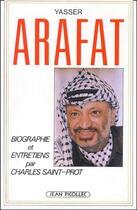 Couverture du livre « Yasser Arafat ; biographie et entretiens » de Charles Saint-Prot aux éditions Jean Picollec