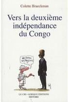 Couverture du livre « Vers la deuxième indépendance du Congo » de Colette Braeckman aux éditions Le Cri