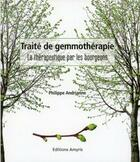 Couverture du livre « Traite de gemmothérapie ; la thérapeutique par les bourgeons » de Philippe Andrianne aux éditions Amyris