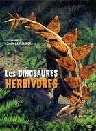 Couverture du livre « Les dinosaures herbivores » de Roman Garcia Mora et Anna Cessa et Giuseppe Brillante aux éditions White Star Kids