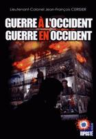 Couverture du livre « Guerre à l'Occident ; guerre en Occident » de Jean-Francois Cerisier aux éditions Riposte Laique