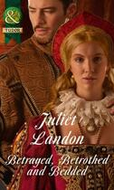 Couverture du livre « Betrayed, Betrothed and Bedded (Mills & Boon Historical) » de Juliet Landon aux éditions Mills & Boon Series