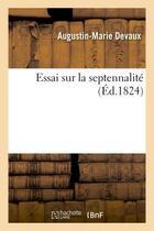 Couverture du livre « Essai sur la septennalite » de Devaux Augustin-Mari aux éditions Hachette Bnf