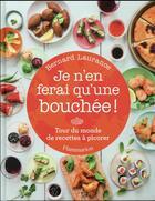 Couverture du livre « Je n'en ferai qu'une bouchée ; tour de monde des recettes à picoter » de Bernard Laurance aux éditions Flammarion