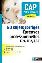 Couverture du livre « 50 sujets corrigés ; épreuve professionnelles EP1, EP2, EP3 ; CAP petite enfance (édition 2015) » de Louisa Rebih aux éditions Nathan