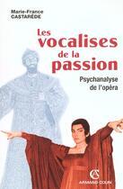 Couverture du livre « Les vocalises de la passion ; psychanlyse de l'opéra » de Marie-France Castarede aux éditions Armand Colin