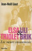 Couverture du livre « Elsa Triolet et Lili Brik » de Jean-Noel Liaut aux éditions Robert Laffont