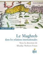 Couverture du livre « Le Maghreb dans les relations internationales » de Khadija Mohsen-Finan aux éditions Cnrs