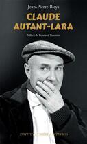 Couverture du livre « Claude Autant-Lara » de Jean-Pierre Bleys aux éditions Actes Sud