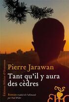 Couverture du livre « Tant qu'il y aura des cèdres » de Pierre Jarawan aux éditions Heloise D'ormesson