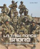 Couverture du livre « La task force Sabre ; les forces spéciales françaises au Sahel » de Jean-Marc Tanguy aux éditions Histoire Et Collections