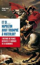 Couverture du livre « Et si.... Napoléon avait triomphé à Waterloo ? l'histoire de France revue et corrigée en 40 uchronies » de Philippe Valode et Luc Mary aux éditions L'opportun Editions