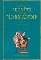 Couverture du livre « Histoire secrète de la Normandie » de Isabelle Bournier aux éditions Ouest France