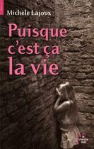 Couverture du livre « Puisque c'est ça la vie » de Michele Lajoux aux éditions Cherche Midi