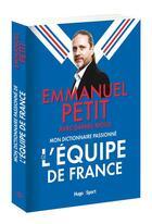 Couverture du livre « Mon dictionnaire passionné de l'équipe de France » de Daniel Riolo et Emmanuel Petit aux éditions Hugo