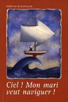 Couverture du livre « Ciel, mon mari veut naviguer » de De Bonvillier Christ aux éditions L'ancre De Marine