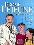 Couverture du livre « Jérôme Lejeune ; serviteur de la vie » de Dominique Bar et Gaetan Evrard aux éditions Triomphe