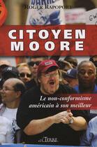 Couverture du livre « Citoyen Moore ; le non-conformisme américain à son meilleur » de Roger Rapoport aux éditions Alterre