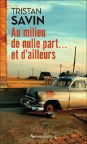Couverture du livre « Au milieu de nulle part... et d'ailleurs » de Tristan Savin aux éditions Arthaud