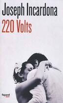 Couverture du livre « 220 volts » de Joseph Incardona aux éditions Fayard