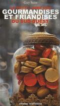 Couverture du livre « Le petit livre des gourmandises et friandises du Sud-Ouest » de Guy Suire aux éditions Confluences