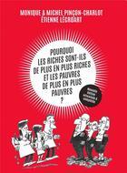Couverture du livre « Pourquoi les riches sont-ils de plus en plus riches et les pauvres plus pauvres ? » de Monique Pincon-Charlot et Etienne Lecroart et Michel Pincon-Charlot aux éditions La Ville Brule