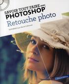 Couverture du livre « Savoir Tout Faire ; Avec Photoshop - Retouche Photo » de Herve Cafournet aux éditions Oracom