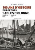 Couverture du livre « 100 ans d'histoire du port de Sables d'Olonne ; XIXe - XXe » de Roland Mornet aux éditions Geste
