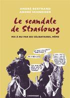 Couverture du livre « Le scandale de Strasbourg ; mis à nous par ses célibataires, même » de Andre Bertrand et Andre Schneider aux éditions Insomniaque