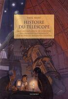 Couverture du livre « Histoire du téléscope ; la contemplation de l'univers des premiers instruments aux actuelles machines célestes » de Yael Naze aux éditions Vuibert
