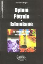 Couverture du livre « Opium, petrole et islamisme - la triade du crime en afghanistan » de Lafargue aux éditions Ellipses Marketing