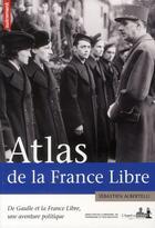 Couverture du livre « Atlas de la France libre ; De Gaulle et la France libre, une aventure politique » de Sebastien Albertelli aux éditions Autrement
