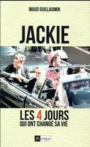 Couverture du livre « Jackie ; les 4 jours qui ont changé sa vie » de Maud Guillaumin aux éditions Archipel