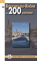 Couverture du livre « Les Bouches-du-Rhône en 200 questions » de Michel Metenier aux éditions Editions Sutton