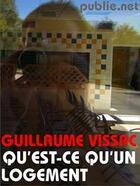 Couverture du livre « Qu'est-ce qu'un logement ? » de Guillaume Vissac aux éditions Publie.net